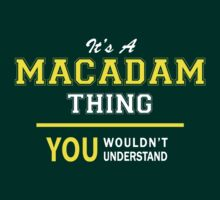 It's A MACADAM thing, you wouldn't understand !! by satro