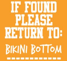 If Found, Please Return to Bikini Bottom by rexannakay