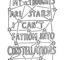 My Thoughts Are Stars I Can't Fathom Into Constellations by charholt