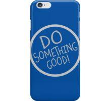 Do Something Good! iPhone Case/Skin