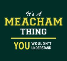 It's A MEACHAM thing, you wouldn't understand !! by satro