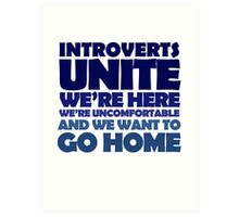 Introverts unite we're here we're uncomfortable and we want to go home Art Print