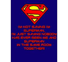 I'm not saying I'm Superman Photographic Print