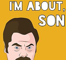 I Know What I'm About, Son - Ron Swanson by yeahokaybut