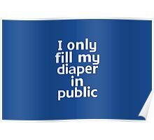 I only fill my diaper in public Poster