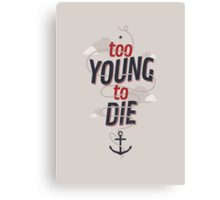 TOO YOUNG TO DIE Canvas Print
