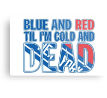 Blue and Red Til I'm Cold And Dead NYR  Metal Print