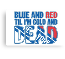 Blue and Red Til I'm Cold And Dead NYR  Canvas Print