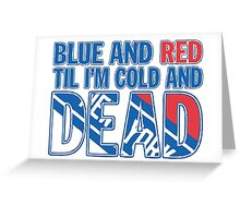 Blue and Red Til I'm Cold And Dead NYR  Greeting Card