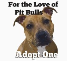 For the Love of Pit Bulls Adopt One by pitbullhill