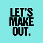 Let's Make Out Aqua Baby Blue Design by RexLambo