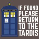 IF FOUND PLEASE RETURN TO THE TARDIS WHITE TEXT by thischarmingfan