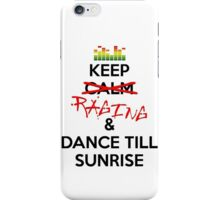 Keep RAGING & Dance till sunrise iPhone Case/Skin