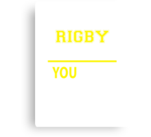 It's A RIGBY thing, you wouldn't understand !! Canvas Print
