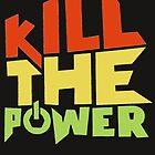 Kill The Power by kathrynlinz