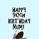 Happy 90th Birthday Mum! by funkyworm