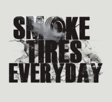 Smoke Tires Everyday by 7omBarrett
