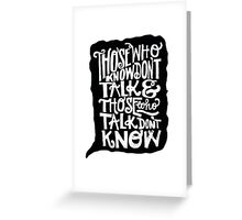 those who talk don't know Greeting Card