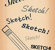 Sketch! Sketch! Sketch! by Kailey Slemp