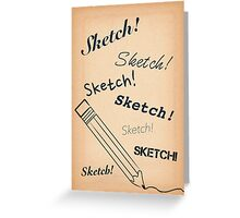 Sketch! Sketch! Sketch! Greeting Card