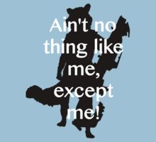 Ain't no thing like me, except me! T-Shirt