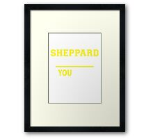 It's A SHEPPARD thing, you wouldn't understand !! Framed Print