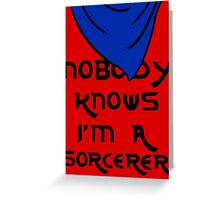 Nobody knows I'm a sorcerer - 2 Greeting Card