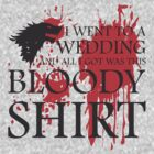 Red Wedding - All I Got Was a Bloody Shirt by soclothing