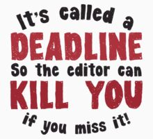 It's called a DEADLINE so the editor can KILL you if you miss it! by jazzydevil