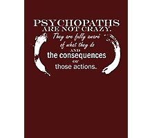 Psychopaths are not crazy.They are fully aware of what they do and the consequences of those actions. Photographic Print