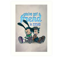 You've Got A Friend In Me Art Print