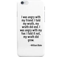 I was angry with my friend: I told my wrath, my wrath did end. I was angry with my foe: I told it not, my wrath did grow. iPhone Case/Skin