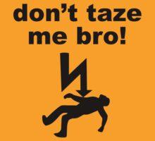 don't taze me bro! by sweetsixty