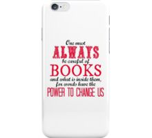 """""""One must always be careful of books. . ."""" Tessa Quote iPhone Case/Skin"""