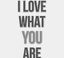 Love quote I love what you are by MercedesP