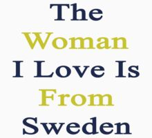 The Woman I Love Is From Sweden  by supernova23
