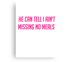 Ain't Missing No Meals Canvas Print