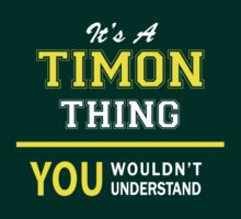 It's A TIMON thing, you wouldn't understand !! by satro