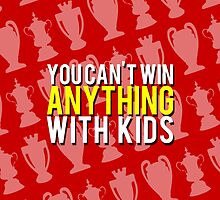 You Can't Win Anything With Kids by tookthat