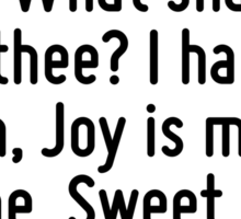 I have no name: I am but two days old. What shall I call thee? I happy am, Joy is my name. Sweet joy befall thee! Sticker