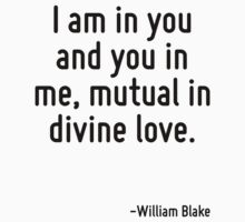 I am in you and you in me, mutual in divine love. by Quotr