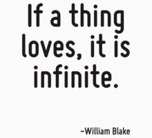 If a thing loves, it is infinite. by Quotr