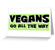 Vegans go ALL the way Greeting Card