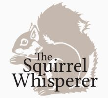 The Squirrel Whisperer  by TheShirtYurt