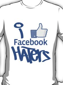 I Like Facebook Haters T-Shirt