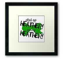 Shut up Heather! (Green bow) Framed Print