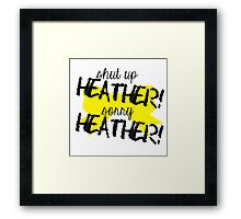 Shut up Heather! (Yellow bow) Framed Print