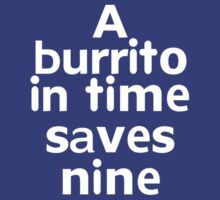 A burrito in time saves nine by onebaretree