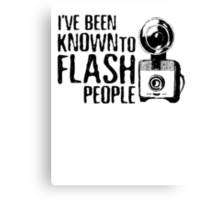 I've Been Known To Flash People Canvas Print