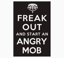 Freak Out And Start An Angry Mob by BlackObsidian